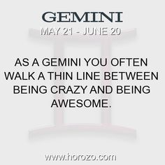 Fact about Gemini: As a Gemini you often walk a thin line between being crazy and being awesome. #gemini, #geminifact, #zodiac. More info here: www.horozo.com #numerology