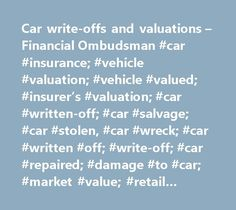 Car write-offs and valuations – Financial Ombudsman #car #insurance; #vehicle #valuation; #vehicle #valued; #insurer's #valuation; #car #written-off; #car #salvage; #car #stolen, #car #wreck; #car #written #off; #write-off; #car #repaired; #damage #to #car; #market #value; #retail #value; #motor #trade #guides; #parkers' #guide; #glass's #guide; #cap #guide; #car #scrapped; #condition #of #the #vehicle; #car #was #in #good #condition; #car #was #in #average #condition; #car #was #in #poor…