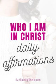 Who I am in Christ Statements to Start your Day | SunSparkleShine.com