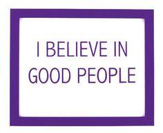 I Believe In Good People.  #BeGr8er