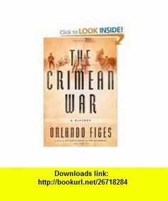 The Crimean War 1st (first) edition Text Only Orlando Figes ,   ,  , ASIN: B004WG4NP6 , tutorials , pdf , ebook , torrent , downloads , rapidshare , filesonic , hotfile , megaupload , fileserve