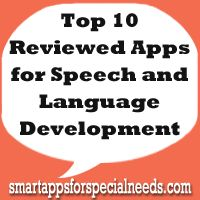 Top 10 Reviewed Apps for Speech and Language Development -- All apps received 4 or 5 star reviews from the Smart Apps Staff!