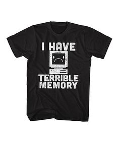 Loving this Black 'I Have Terrible Memory' Tee on #zulily! #zulilyfinds