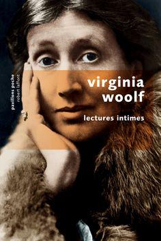 Lectures intimes - Virginia WOOLF. Les pensées de l'un des plus grands auteurs anglais sur le style de ses prédécesseurs, l'art du roman et les enjeux du début du XXe siècle.