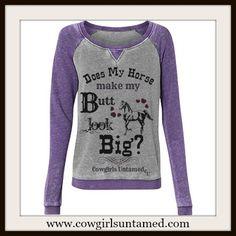 """Does My Horse Make My Butt Look Big?"" Purple Grey Sweatshirt #pullover #cowgirl…"