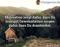 Motivation sorgt dafür, dass Du loslegst. Gewohnheiten sorgen dafür, dass Du dranbleibst.