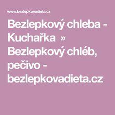 Bezlepkový chleba - Kuchařka » Bezlepkový chléb, pečivo - bezlepkovadieta.cz