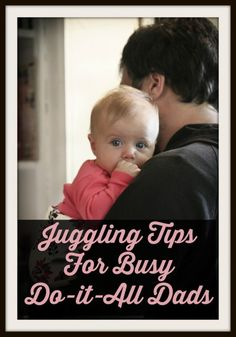 Doing it All! Juggling Tips For Busy Dads