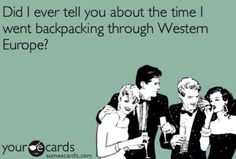 """Friends - """"Did I ever tell you about the time I went backpacking through Western Europe?"""""""