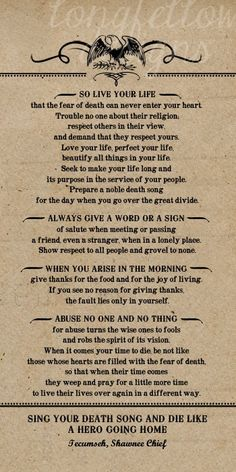 Words to live by, by Tecumseh. From the movie Act of Valor.