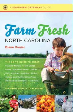 Farm Fresh North Carolina: The Go-to Guide to Great Farmers' Markets, Farm Stands, Farms, Apple Orchards, U-picks...