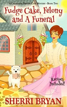 Fudge Cake, Felony and a Funeral (A Charlotte Denver Cozy Mystery Book 2)