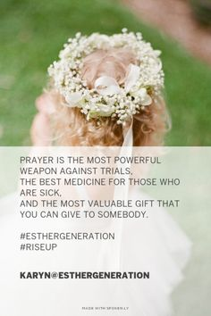 Prayer is the most powerful weapon against trials, the best medicine for those who are sick, and the most valuable gift that you can give to somebody. #EstherGeneration #RiseUp - Karyn@EstherGeneration | Karyn made this with Spoken.ly