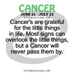 Cancer Zodiac Sign ♋ are grateful for the little things in life. Most signs can overlook the little things, but a Cancer will never pass them by.