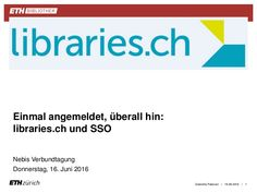 Einmal angemeldet, überall hin: libraries.ch und SSO Juni 2016, Libraries, Presentation, Bookshelves, Bookstores, Library Room, Book Shelves