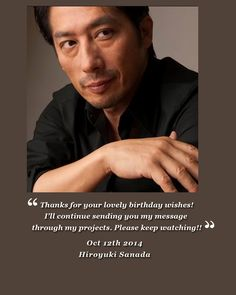 Hiroyuki (Hiro) Sanada Sans.. personal thank you message to us his fans for his birthday wishes from us all...