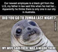 Our newest employee is a black girl from the U.S, my father in law said this when he met her...