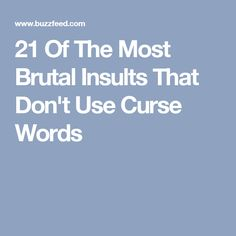 21 Of The Most Brutal Insults That Don't Use Curse Words
