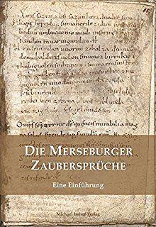 Die Merseburger Zaubersprüche: Eine Einführung (Kleine Schriften Der  Vereinigten Domstifter Zu Merseburg Und Naumburg