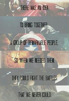 The Avengers. 'There was an idea to bring together a group of remarkable people. So when we needed them. They could fight the battles that we never could.'