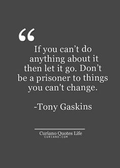 Don't be a prisoner to the things you can't change
