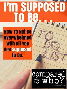 Supposed:+How+To+Not+Be+Overwhelmed+With+All+You+Are+Supposed+to+Do+via+@comparedtowho