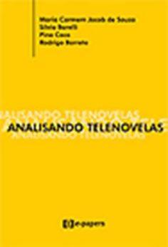 ANALISANDO TELENOVELAS Este livro apresenta o resultado das reflexões desenvolvidas no seminário Metodologias de Análise de telenovelas, realizado em 2003 (PosCom/UFBA) com apoio do CNPQ.