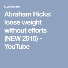 Abraham Hicks: loose weight without efforts (NEW 2015) - YouTube