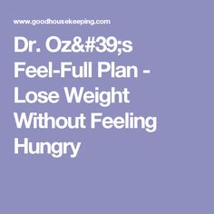 Dr. Oz's Feel-Full Plan - Lose Weight Without Feeling Hungry