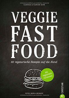 Veggie Fast Food - 80 vegetarische Rezepte auf die Hand: Amazon.de: Clarissa und Florian Sehn, Maria Brinkop: Bücher