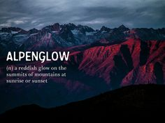 Alpenglow: (n) a reddish glow on the summits of mountains at sunrise or sunset