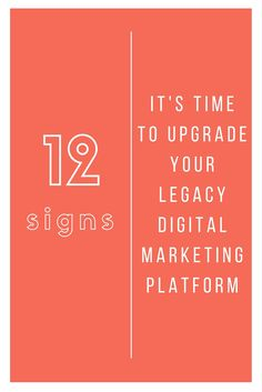 12 signs it's time to upgrade your legacy digital marketing platform
