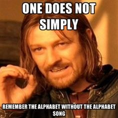 one-does-not-simply-a - One does not simply remember the alphabet without the alphabet song