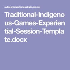 Traditional-Indigenous-Games-Experiential-Session-Template.docx Indigenous Games, Aboriginal Education, Australian Curriculum, International Day, Experiential, Physical Education, Physics, Templates, Traditional