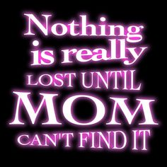 Until+mom+can't+find+it+funny+quotes+quote+mom+family+quotes+funny+quote+funny+quotes+humor