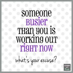 Work Out Quote: Someone busier than you is working out right now. What ...