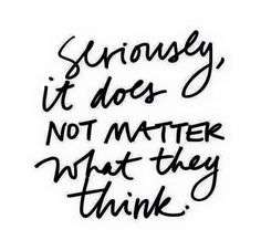 Does not matter what they think!