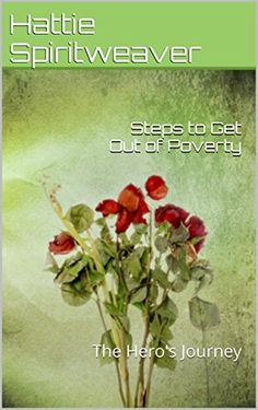 Steps to Get Out of Poverty: The Hero's Journey by Hattie Spiritweaver, http://www.amazon.com/dp/B00UF554MY/ref=cm_sw_r_pi_dp_W1.avb1V3WCDM