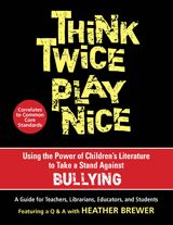 Think Twice, Play Nice: Using the Power of Children's Literature to Take a Stand Against Bullying