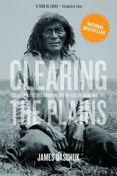 Canada's History: Clearing the Plains: Disease, Politics of Starvation, and the Loss of Aboriginal Life by James Daschuk Good Books, My Books, Books To Read, Aboriginal People, Canadian History, First Nations, Nonfiction Books, Reading Lists, Politics