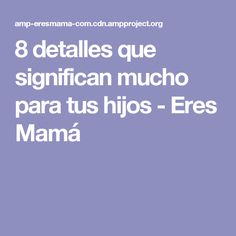 8 detalles que significan mucho para tus hijos - Eres Mamá