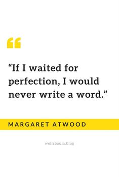 """If I waited for perfection, I would never write a word.""Margaret Atwood Perfection is the antithesis of inspiration; it prevents you from getting started. If you're struggling to get started, do i… Literary Quotes, Writing Quotes, Writing Advice, Writing A Book, Writing Prompts, Book Quotes, Life Quotes, House Quotes, Author Quotes"