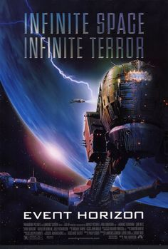 Event Horizon  I love watching this flick. Even if the peeps say it's no good.  A horror flick in space if just cool.