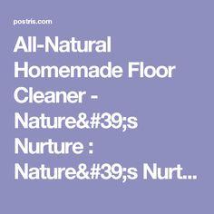All-Natural Homemade Floor Cleaner - Nature's Nurture : Nature's Nurture | Postris