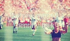 I love the pressure from a pk!!!!!!!