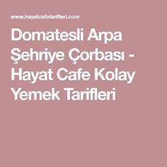 Domatesli Arpa Şehriye Çorbası - Hayat Cafe Kolay Yemek Tarifleri