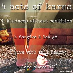 Karma -  1. I try to do this every day 2. Done 3. Always 4. I probably love too much.  Hopefully only good things will come back to me