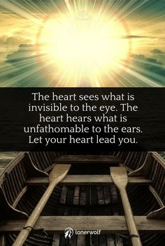 Follow your heart. Learn how to differentiate the voice of fear from the voice of intuition.