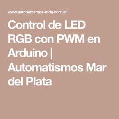 Control de LED RGB con PWM en Arduino | Automatismos Mar del Plata