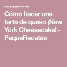 Cómo hacer una tarta de queso ¡New York Cheesecake! - PequeRecetas